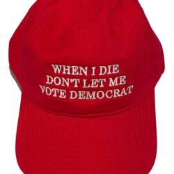 When I Die Don't Let Me Vote Democrat Embroidered Hat